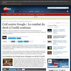 Cnil contre Google : Le combat du droit à l'oubli continue - ZDNet