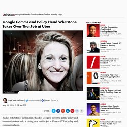 Google Comms and Policy Head Whetstone Takes Over That Job at Uber