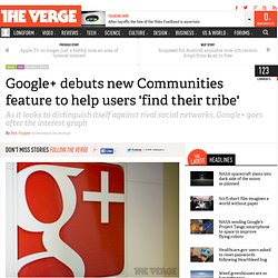 Google+ debuts new Communities feature to help users 'find their tribe'