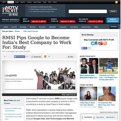 RMSI Pips Google to Become Indias Best Company to Work For: Study