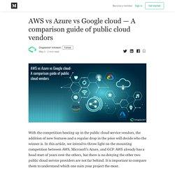 AWS vs Azure vs Google cloud — A comparison guide of public cloud vendors