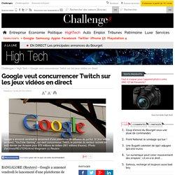 Google veut concurrencer Twitch sur les jeux vidéos en direct