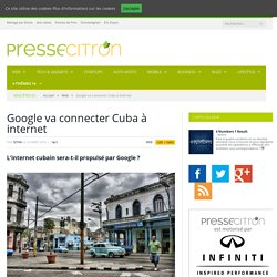 Google Va Connecter Cuba à Internet