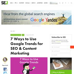 7 Ways to Use Google Trends for SEO & Content Marketing