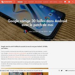 Google corrige 30 failles dans Android avec le patch de mai