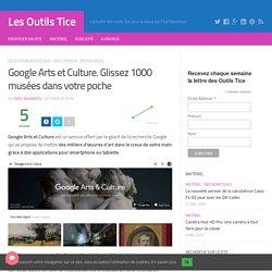 Google Arts et Culture. Glissez 1000 musées dans votre poche – Les Outils Tice