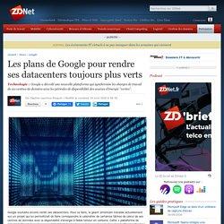 Les plans de Google pour rendre ses datacenters toujours plus verts