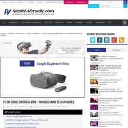 Test du Google Daydream View – Nouveau cador de la VR mobile