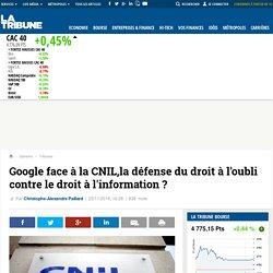 Google face à la CNIL,la défense du droit à l'oubli contre le droit à l'information?