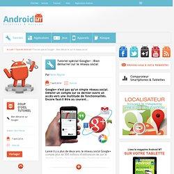 Google+ : Bien démarrer sur le réseau socialAndroid MT