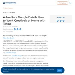 Adam Katz Google Details How to Work Creatively at Home with Teams
