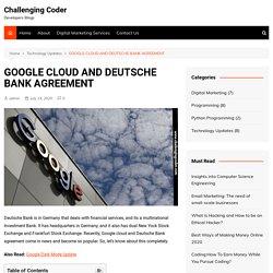GOOGLE CLOUD AND DEUTSCHE BANK AGREEMENT
