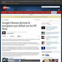 Google Chrome devient le navigateur par défaut sur les PC Sony -