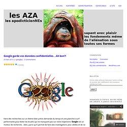 Google garde vos données confidentielles…Ah bon?!