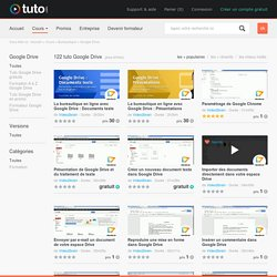 GOOGLE DRIVE , 122 Formations Google Drive en vidéo sur TUTO.COM