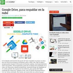 Google Drive, para respaldar en la nube