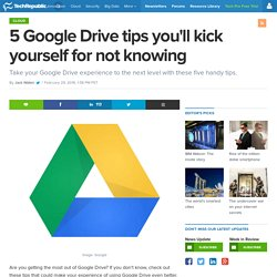 5 Google Drive tips you'll kick yourself for not knowing
