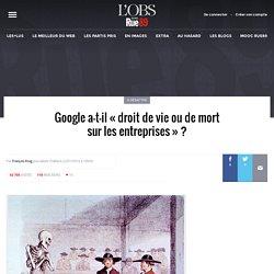 """Google a-t-il """"droit de vie ou de mort sur les entreprises""""?"""
