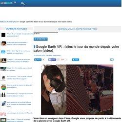 Google Earth VR : faites le tour du monde depuis votre salon (vidéo)