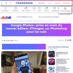 Google Photos : prise en main du nouvel éditeur d'images, un Photoshop pour les nuls