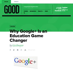 Why Google+ Is an Education Game Changer - Education