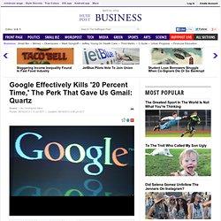 Google Effectively Kills '20 Percent Time,' The Perk That Gave Us Gmail: Quartz