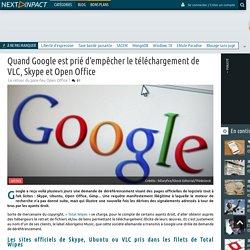 Quand Google est prié d'empêcher le téléchargement de VLC, Skype et Open Office