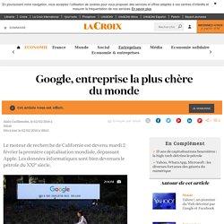Google, entreprise la plus chère du monde - La Croix