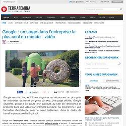 Google : un stage dans l'entreprise la plus cool du monde - vidéo