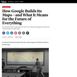 How Google Builds Its Maps—and What It Means for the Future of Everything - Alexis C. Madrigal
