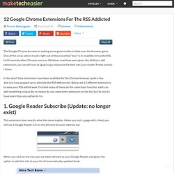 12 Google Chrome Extensions For The RSS Addicted – Make Tech Eas