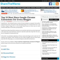 Top 10 Must Have Google Chrome Extensions For Every Blogger