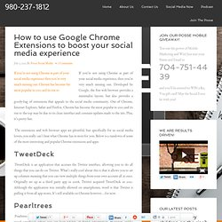 How to use Google Chrome Extensions to boost social media experience