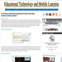 Educational Technology and Mobile Learning: 6 Google Chrome Extensions Every Teacher Should Know about