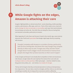 chris dixon's blog / While Google fights on the edges, Amazon is attacking their core