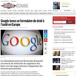 Google lance un formulaire de droit à l'oubli en Europe
