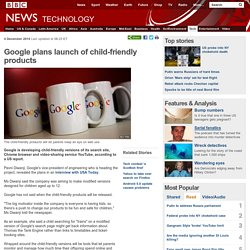 Google plans launch of child-friendly products