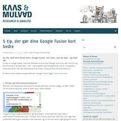 5 tip, der gør dine Google Fusion kort bedre - Kaas & Mulvad