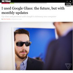 I used Google Glass: the future, with monthly updates