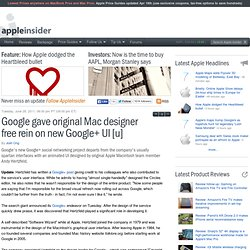 Google gave original Mac designer free rein on new Google+ UI