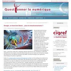 [ANALYSE ETHIQUE] Google, un bond de Géant… pour le transhumanisme