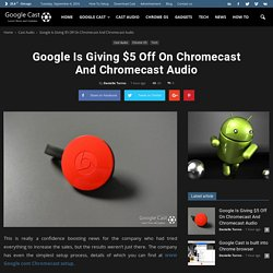 Google Is Giving $5 Off On Chromecast And Chromecast Audio