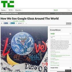 How We See Google Glass Around The World