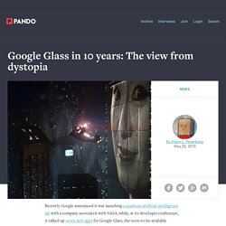 Google Glass in 10 years: The view from dystopia