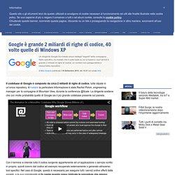 Google è grande 2 miliardi di righe di codice, 40 volte quelle di Windows XP