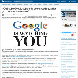 ¿Qué sabe Google sobre mi y cómo puedo guardar y/o borrar mi información?