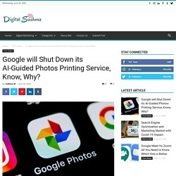 Google will Shut Down its AI-Guided Photos Printing Service, Know, Why?