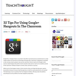 32 Tips For Using Google+ Hangouts In The Classroom