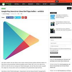 Google Play Store Error: Diese fünf Tipps helfen — wirklich