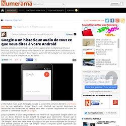 Google a un historique audio de tout ce que vous dites à votre Android